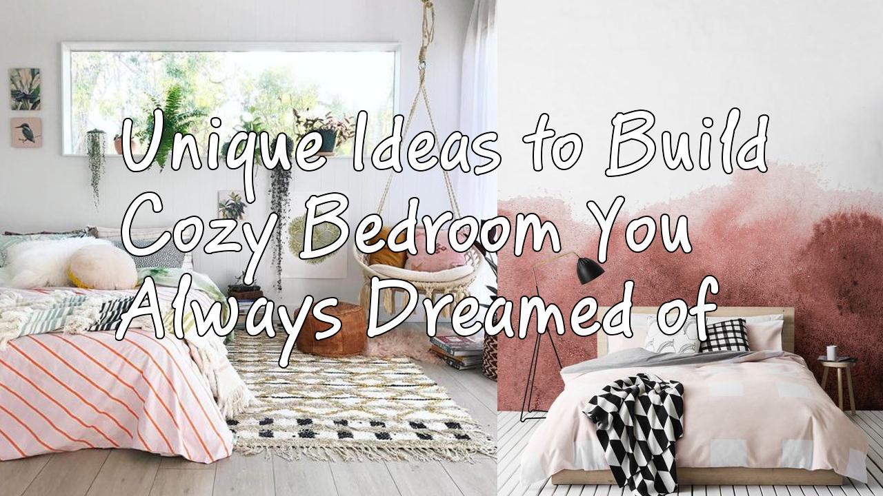 Unique Ideas to Build Cozy Bedroom You Always Dreamed of Simphome com