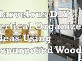 DIY Vertical Organizer Ideas Using Repurposed Wood Simphome com 1